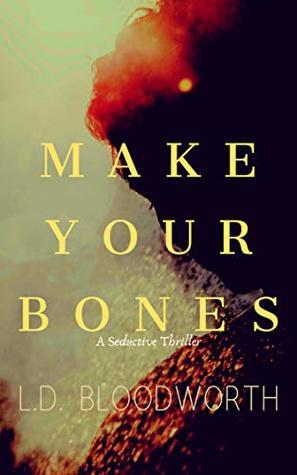 Make Your Bones (A Seductive Thriller)