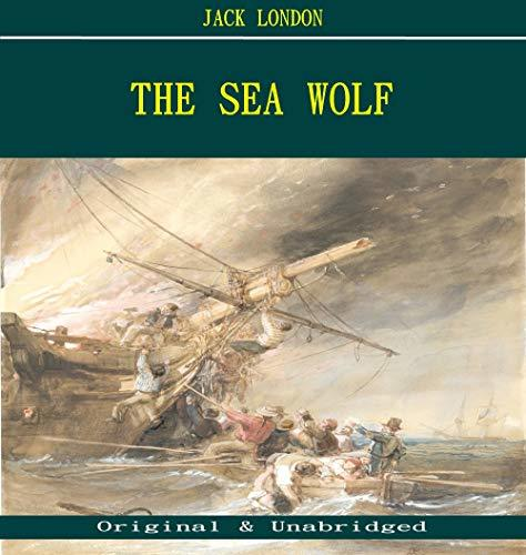 The Sea Wolf - Jack London (ANNOTATED) (Unabridged Content of Old Version)