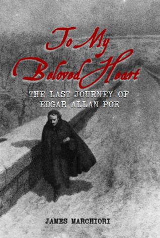 To My Beloved Heart: The Last Journey Of Edgar Allan Poe