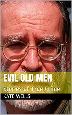 Evil Old Men: Stories of True Crime