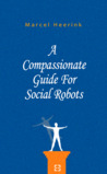 A Compassionate Guide For Social Robots by Marcel Heerink
