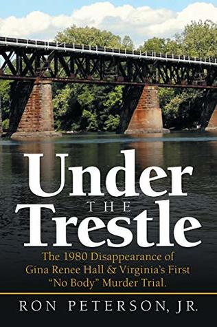 "Under the Trestle: The 1980 Disappearance of Gina Renee Hall & Virginia's First ""No Body"" Murder Trial."