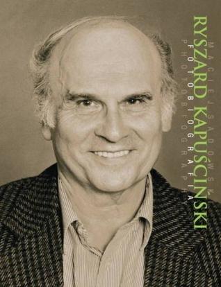 Ryszard Kapuscinski. Fotobiografia / Photobiography.