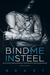 Bind Me in Steel