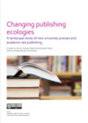 Changing publishing ecologies: A landscape study of new university presses and academic-led publishing