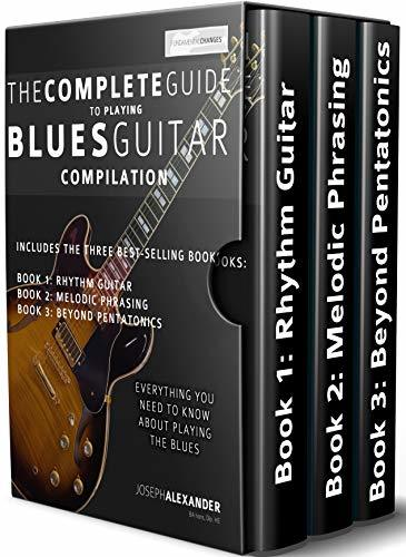 The Complete Guide to Playing Blues Guitar Compilation: Includes Three Blues Guitar Books - Blues Rhythm Guitar, Blues Guitar Melodic Phrasing and Blues ... Pentatonics (Play Blues Guitar Book 4)
