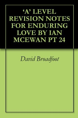 'A' LEVEL REVISION NOTES FOR ENDURING LOVE BY IAN MCEWAN PT 24