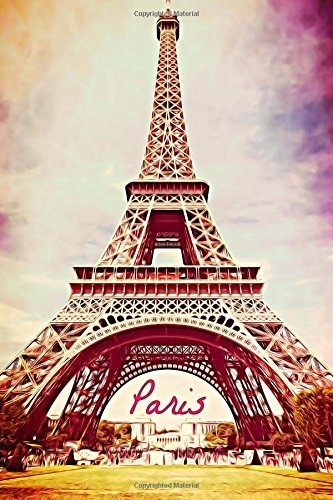 Paris: otebook, Journal, Task List Manager, Scrapbook, (110 Pages, Blank, 6 x 9) (City Notebooks)