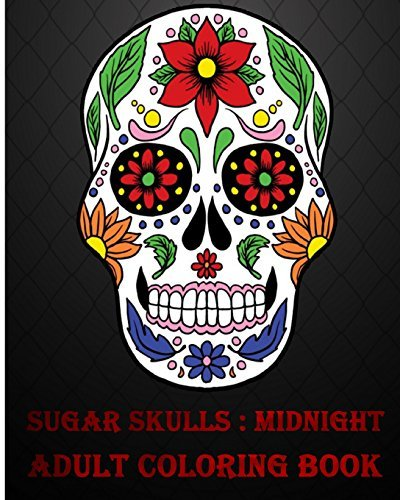 Sugar Skulls Midnight Adult Coloring Book: A Stress Management Coloring Book For Adults (Volume 1)