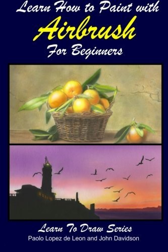 Learn How to Paint with Airbrush For Beginners: Volume 34 (Learn to Draw Book Series)