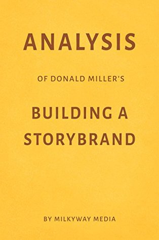 Analysis of Donald Miller's Building a StoryBrand by Milkyway Media