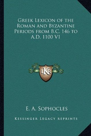 Greek Lexicon of the Roman and Byzantine Periods from B.C. 146 to A.D. 1100 V1