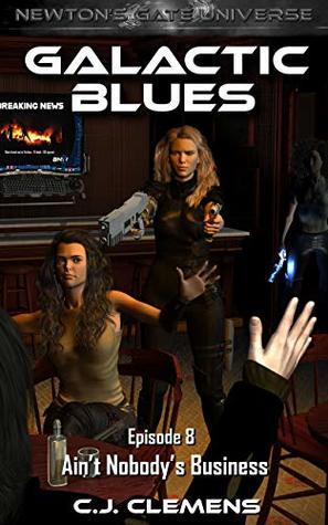 Galactic Blues - Episode 8: Ain't Nobody's Business: A Newton's Gate serial (Galactic Blues Season 1)
