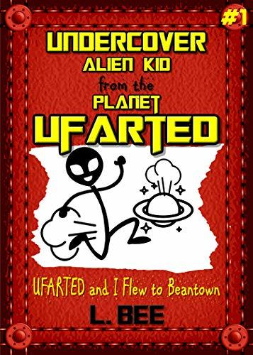 Undercover Alien Kid from the Planet UFARTED: UFARTED and I Flew to Beantown (Middle Grade Kids' Book for Ages 6-12)