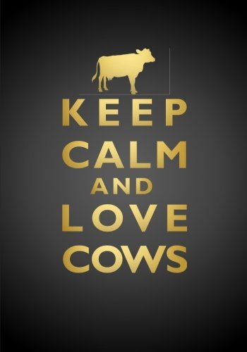 Keep Calm and Love Cows Notebook (7 x 10 Inches): A Classic Ruled/Lined 7x10 Inch Notebook/Journal/Composition Book with Inspirational Quote Cover ... / Gifts for Her (Women and Teen Girls))