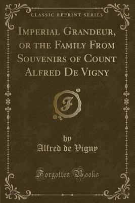 Imperial Grandeur, or the Family from Souvenirs of Count Alfred de Vigny