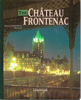 The Chateau Frontenac One Hundred Years in The Life of A Legendary Hotel
