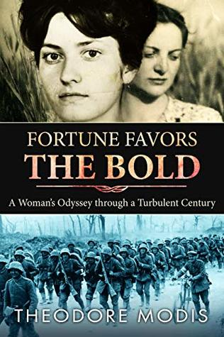 Fortune Favors the Bold: A Woman's Odyssey Through A Turbulent Century