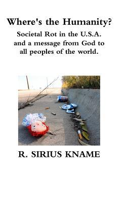 Where's the Humanity? Societal Rot in the U.S.A. and a message from God to all peoples of the world