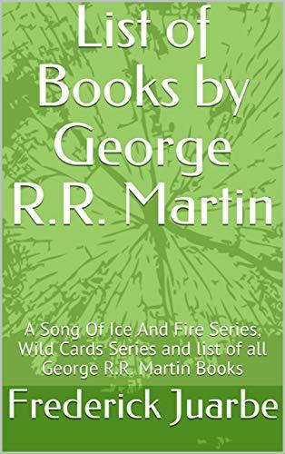 List of Books by George R.R. Martin: A Song Of Ice And Fire Series, Wild Cards Series and list of all George R.R. Martin Books