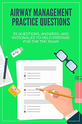 Airway Management Practice Questions: 35 Questions, Answers, and Rationales to Help Prepare for the TMC Exam