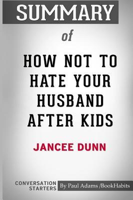 Summary of How Not to Hate Your Husband After Kids by Jancee Dunn: Conversation Starters