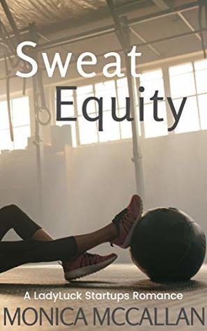 Sweat Equity (A LadyLuck Startups Romance Book 1)