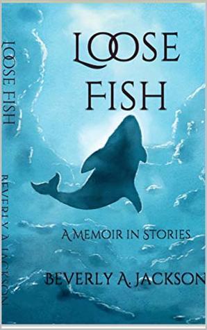 Loose Fish: A Memoir in Stories