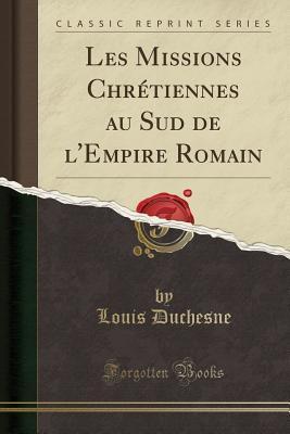 Les Missions Chr�tiennes Au Sud de l'Empire Romain