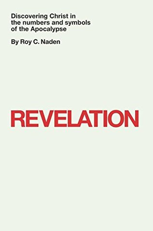 Revelation: Discovering Christ in the numbers and symbols of the Apocalypse