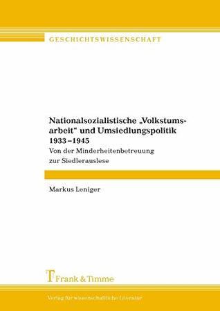 Nationalsozialistische 'Volkstumsarbeit' und Umsiedlungspolitik 1933-1945: Von der Minderheitenbetreuung zur Siedlerauslese