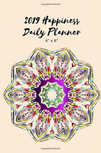 """2019 Happiness Daily Planner 4"""" x 6"""": Small Mini Calendar To Fit Purse & Pocket; Ultra Portable Monthly & Weekly Gratitude Journal With Quotes & Address Book; Dates From January - December 2019"""