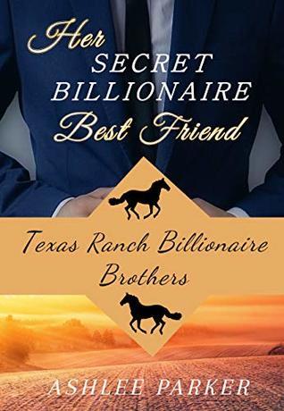 Her Secret Billionaire Best Friend: A Clean Billionaire Romance (Texas Ranch Billionaire Brothers Book 3)