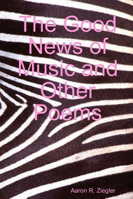 The Good News of Music and Other Poems