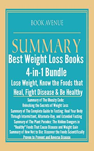 Summaries the Best Weight Loss Books   4-in-1 Bundle   Lose Weight, Foods that Heal, Fight Disease & Be Healthy: The Obesity Code, The Complete Guide to Fasting, The Plant Paradox & How Not to Die