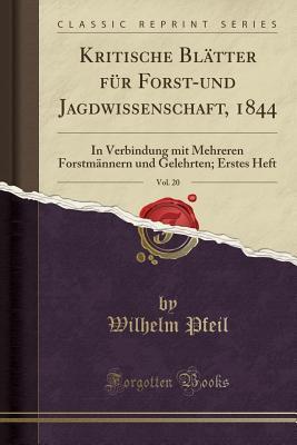 Kritische Bl�tter F�r Forst-Und Jagdwissenschaft, 1844, Vol. 20: In Verbindung Mit Mehreren Forstm�nnern Und Gelehrten; Erstes Heft