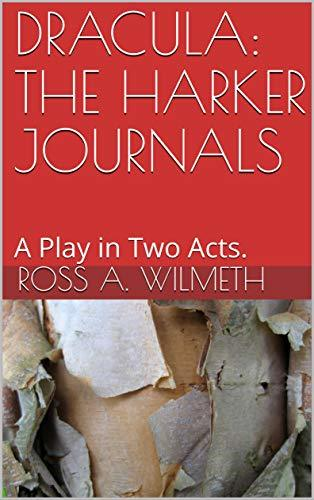 DRACULA: THE HARKER JOURNALS: A Play in Two Acts.