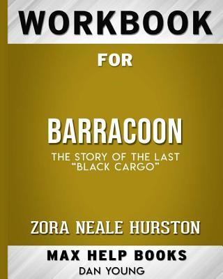 Workbook for Barracoon: The Story of the Last Black Cargo (Max-Help Books)