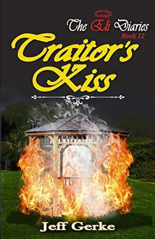Traitor's Kiss (The Eli Diaries Book 12)