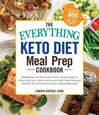 The Everything Keto Diet Meal Prep Cookbook: Includes: Sage Breakfast Sausage, Chicken Tandoori, Philly Cheesesteak Stuffed Peppers, Lemon Butter Salmon, ... Hundreds More!