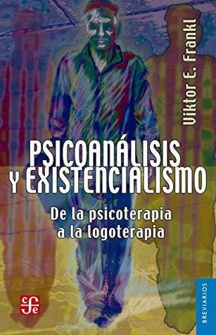 Psicoanálisis y existencialismo. De la psicoterapia a la logoterapia