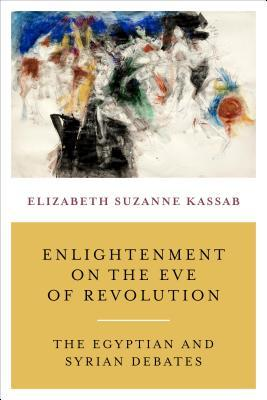 Enlightenment on the Eve of Revolution: The Egyptian and Syrian Debates