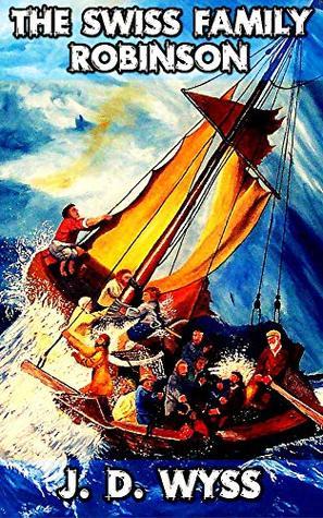 The Swiss Family Robinson: By Johann David Wyss (Illustrated) + FREE Twenty Thousand Leagues Under The Seas