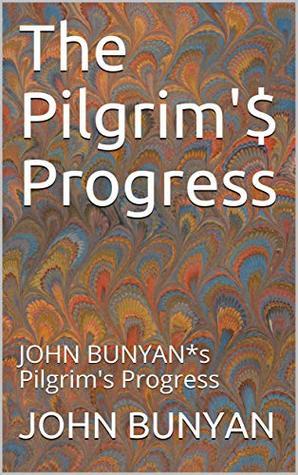 The Pilgrim'$ Progress: JOHN BUNYAN*s Pilgrim's Progress