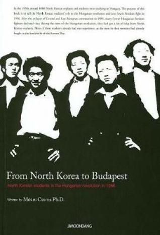 From North Korea to Budapest. North Korean students in the Hungarian revolution in 1956