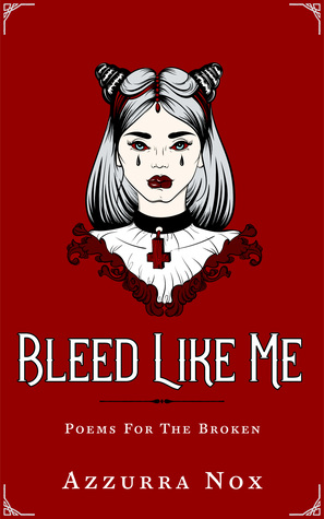 Bleed Like Me: Poems for the Broken