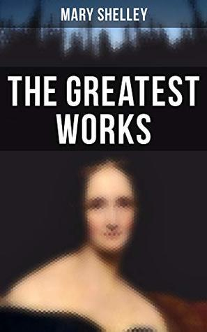 The Greatest Works of Mary Shelley