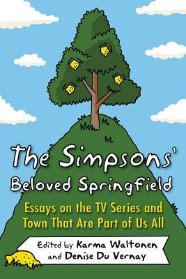 The Simpsons Beloved Springfield Essays On The Tv Series And Town  The Simpsons Beloved Springfield Essays On The Tv Series And Town That  Are Part Of Us All By Karma Waltonen Business Plan Writers Hamilton Ontario also Proposal Essay Topics  Write Report For Me