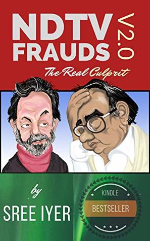 NDTV Frauds V2.0 - The Real Culprit: A completely revamped version that shows the extent to which NDTV and a Cabal will stoop to hide a saga of Money Laundering, Tax Evasion and Stock Manipulation.