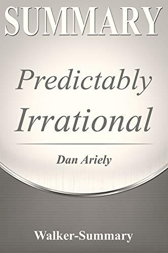 Summary: Predictably Irrational by Dr. Dan Ariely - The Hidden Forces That Shape Our Decisions